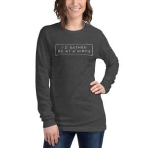 I'd rather be at a birth doula t shirt
