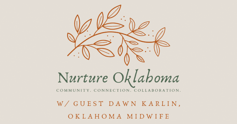 Nurture Oklahoma w/ Guest Oklahoma Midwife, Dawn Karlin