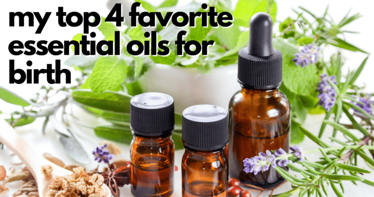 My top 4 favorite Essential Oils for labor and Birth